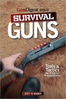 Gun Digest Book of Survival Guns: Tools & Tactics for Disaster Prepardness